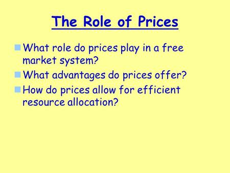 The Role of Prices What role do prices play in a free market system? What advantages do prices offer? How do prices allow for efficient resource allocation?