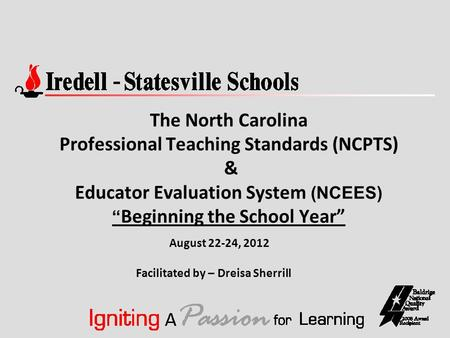 "The North Carolina Professional Teaching Standards (NCPTS) & Educator Evaluation System (NCEES) "" Beginning the School Year"" Facilitated by – Dreisa Sherrill."