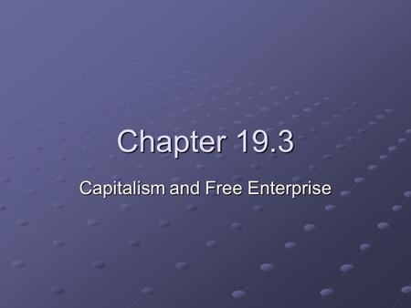 Chapter 19.3 Capitalism and Free Enterprise. Features of Capitalism The U.S. economy is built on capitalism and free enterprise. Capitalism is an economic.