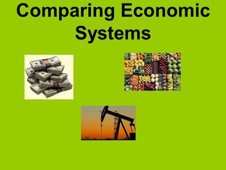 Comparing Economic Systems. Economics is the study of …?
