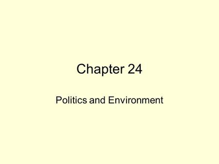 Chapter 24 Politics and Environment. Politics and Environmental Policy Social Change in Democratic governments –Constitutional democracies designed to.
