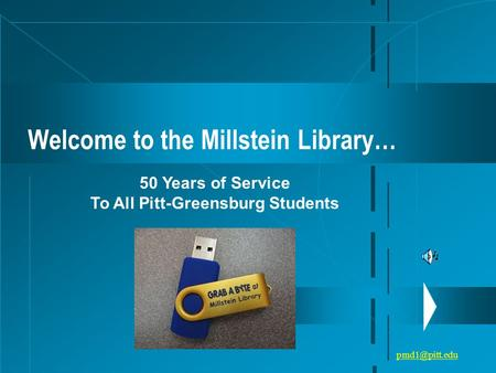 Welcome to the Millstein Library… 50 Years of Service To All Pitt-Greensburg Students.