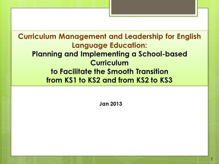 Curriculum Management and Leadership for English Language Education: Planning and Implementing a School-based Curriculum to Facilitate the Smooth Transition.