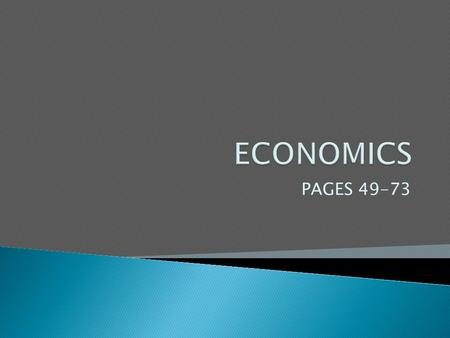 PAGES 49-73.  I. What is Economics? ◦ 4 Economic Questions ◦ Economic Terminology  II.Supply & Demand ◦ Competition, Surplus & Scarcity ◦ Law of Demand.