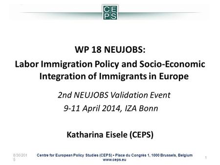 WP 18 NEUJOBS: Labor Immigration Policy and Socio-Economic Integration of Immigrants in Europe 2nd NEUJOBS Validation Event 9-11 April 2014, IZA Bonn Katharina.