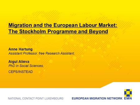 Migration and the European Labour Market: The Stockholm Programme and Beyond Anne Hartung Assistant Professor, free Research Assistant, Aigul Alieva PhD.