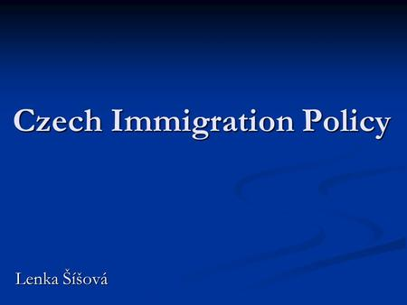 Czech Immigration Policy Lenka Šíšová. Foreigners in CR – 2004 Nationality: Ukrainian 78 263 Slovak 47 352 Vietnamese 34 179 Polish 16 265 Russian 14.
