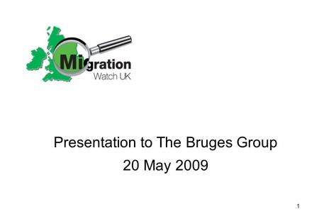 1 Presentation to The Bruges Group 20 May 2009. 2 Large-scale immigration is a new phenomenon Total Net migration into England 1964-2006 '000's Source: