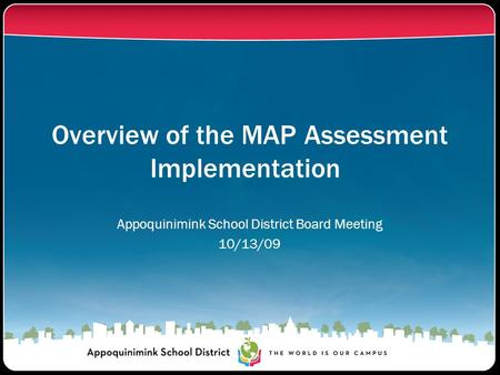 Overview of the MAP Assessment Implementation Appoquinimink School District Board Meeting 10/13/09.