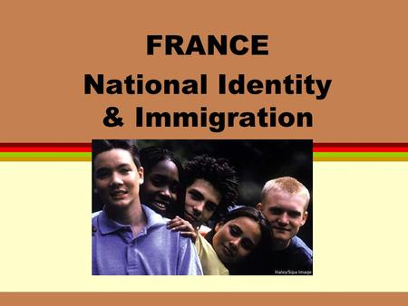 FRANCE National Identity & Immigration. Definitions l Immigration not just sensitive political issue l opportunity to examine social ties, national integration.