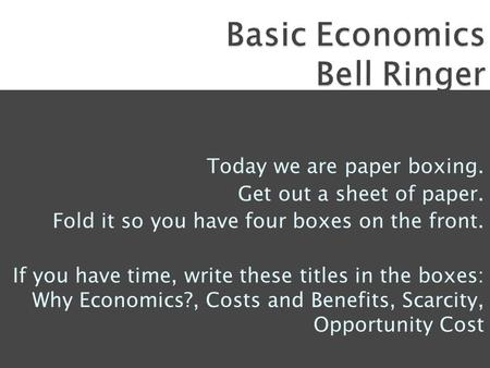 Today we are paper boxing. Get out a sheet of paper. Fold it so you have four boxes on the front. If you have time, write these titles in the boxes: Why.