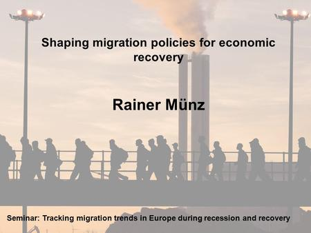 E R S T E G R O U P B A N K A G OE 0196 0337page 1 July 7, 2009 Shaping migration policies for economic recovery Rainer Münz Seminar: Tracking migration.