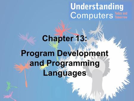Chapter 13: Program Development and Programming <strong>Languages</strong>.