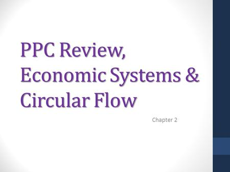 PPC Review, Economic Systems & Circular Flow Chapter 2.