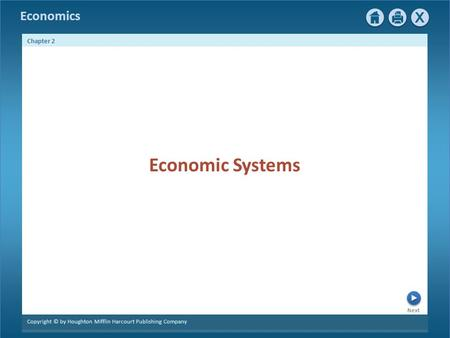 Economics Next Chapter 2 Copyright © by Houghton Mifflin Harcourt Publishing Company Economic Systems.