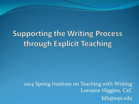 2014 Spring Institute on Teaching with Writing Lorraine Higgins, CxC