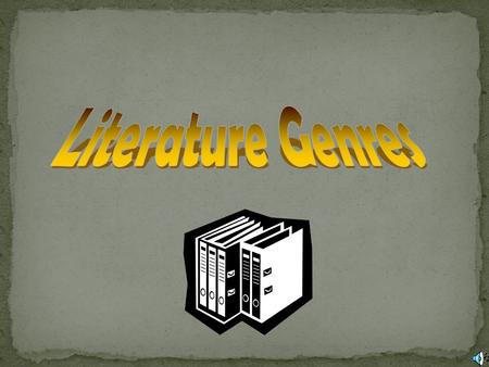 When you speak about genre and literature, genre means a category, or kind of story.