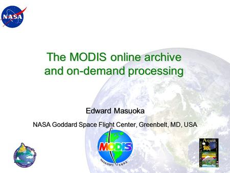 The MODIS online archive and on-demand processing Edward Masuoka NASA Goddard Space Flight Center, Greenbelt, MD, USA.