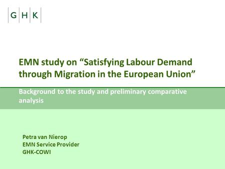 "EMN study on ""Satisfying Labour Demand through Migration in the European Union"" Background to the study and preliminary comparative analysis Petra van."