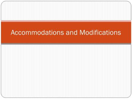 Accommodations and Modifications. Accommodations Versus Modifications Accommodations— Accommodations indicate changes to how the content is: 1) taught,