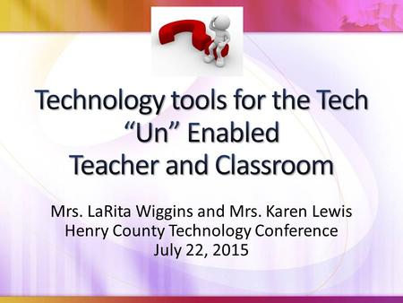 Mrs. LaRita Wiggins and Mrs. Karen Lewis Henry County Technology Conference July 22, 2015.