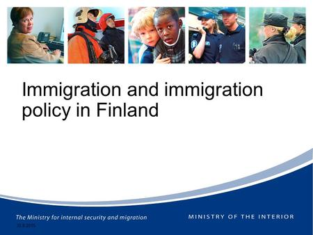 Immigration and immigration policy in Finland 30.8.2015.
