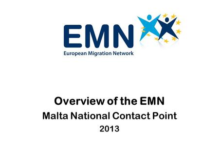 Overview of the EMN Malta National Contact Point 2013.