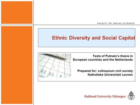 Ethnic Diversity and Social Capital Tests of Putnam's thesis in European countries and the Netherlands Prepared for: colloquium civil society Katholieke.