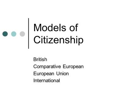 Models of Citizenship British Comparative European European Union International.