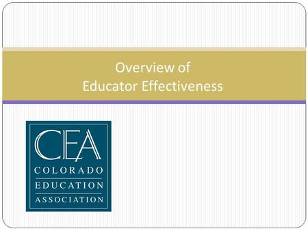 Overview of Educator Effectiveness. SB 191: SB 191: CONCERNING ENSURING QUALITY INSTRUCTION THROUGH EDUCATOR EFFECTIVENESS (EQUITEE). A system to evaluate.