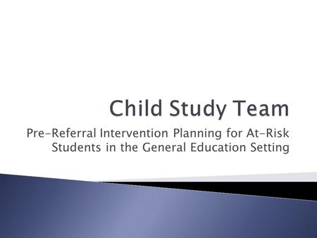 Pre-Referral Intervention Planning for At-Risk Students in the General Education Setting.