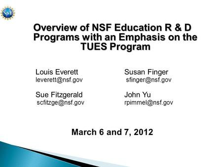 Overview of NSF Education R & D Programs with an Emphasis on the TUES Program Louis Everett Susan Finger  Sue Fitzgerald.