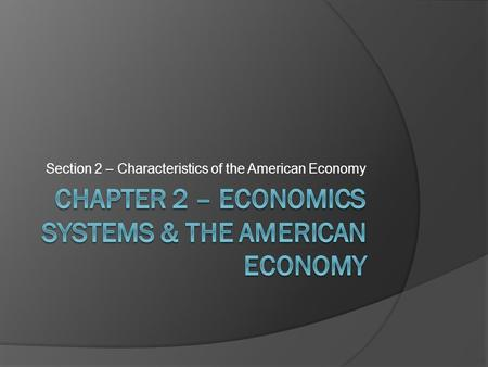 Section 2 – Characteristics of the American Economy.