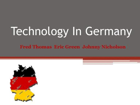 Technology In Germany Fred Thomas Eric Green Johnny Nicholson.