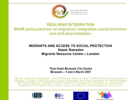 REALISING INTEGRATION ENAR policy seminar on migration, integration, social inclusion and anti-discrimination MIGRANTS AND ACCESS TO SOCIAL PROTECTION.