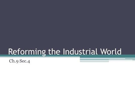 Reforming the Industrial World Ch.9 Sec.4. Background Wide gap between the rich and the poor in industrialized countries during 19 th century Business.