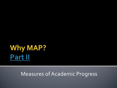 Measures of Academic Progress. Make informed instructional decisions  Identify gaps/needs  Support specific skill development across content areas 