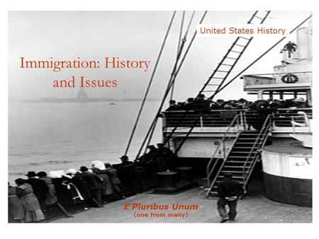 E Pluribus Unum (one from many) United States History Immigration: History and Issues.