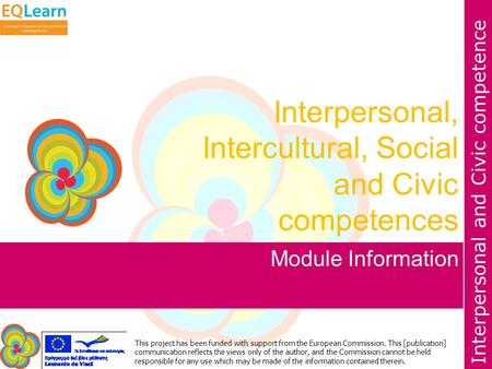 Interpersonal and Civic competence This project has been funded with support from the European Commission. This [publication] communication reflects the.