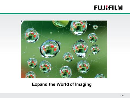 1 | 1 | Expand the World of Imaging. 2 | 2 | R&D, production, marketing and service in 270 subsidiaries and 32 affiliated companies 76,358 employees worldwide.
