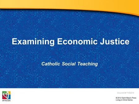 Examining Economic Justice Catholic Social Teaching Document #: TX002019.