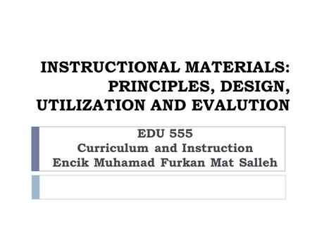 INSTRUCTIONAL MATERIALS: PRINCIPLES, DESIGN, UTILIZATION AND EVALUTION