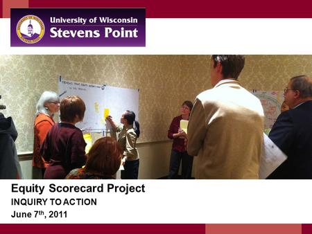 Center for Urban Education Equity Scorecard Project INQUIRY TO ACTION June 7 th, 2011.