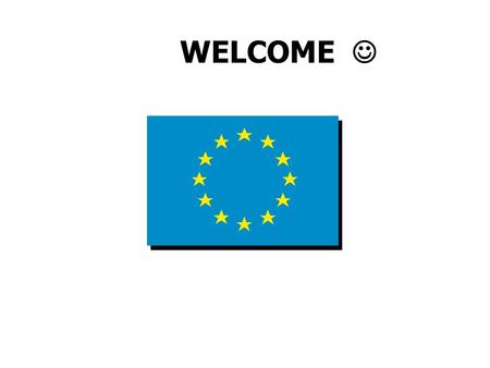 WELCOME. History Comparisons with other world powers The Treaties The Institutions Agenda Decision Making The EU's Budget EU on the web Final words.