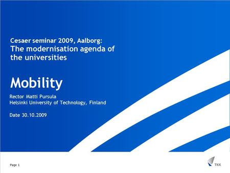Cesaer seminar 2009, Aalborg: The modernisation agenda of the universities Mobility Rector Matti Pursula Helsinki University of Technology, Finland Date.