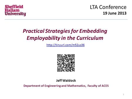 Practical Strategies for Embedding Employability in the Curriculum LTA Conference 19 June 2013 Jeff Waldock Department of Engineering and Mathematics,