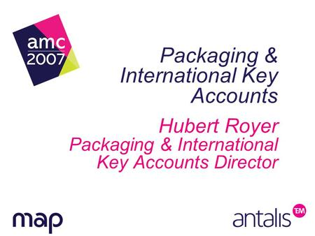 Packaging & International Key Accounts Hubert Royer Packaging & International Key Accounts Director.