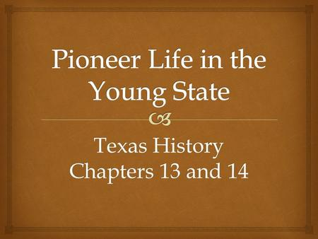 Texas History Chapters 13 and 14.  Population Growth  Between the Battle of San Jacinto and annexation, the Texas population tripled.  Abandoned homes.