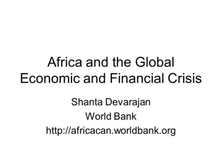 Africa and the Global Economic and Financial Crisis Shanta Devarajan World Bank