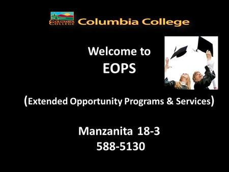Welcome to  EOPS  (Extended Opportunity Programs & Services)  Manzanita